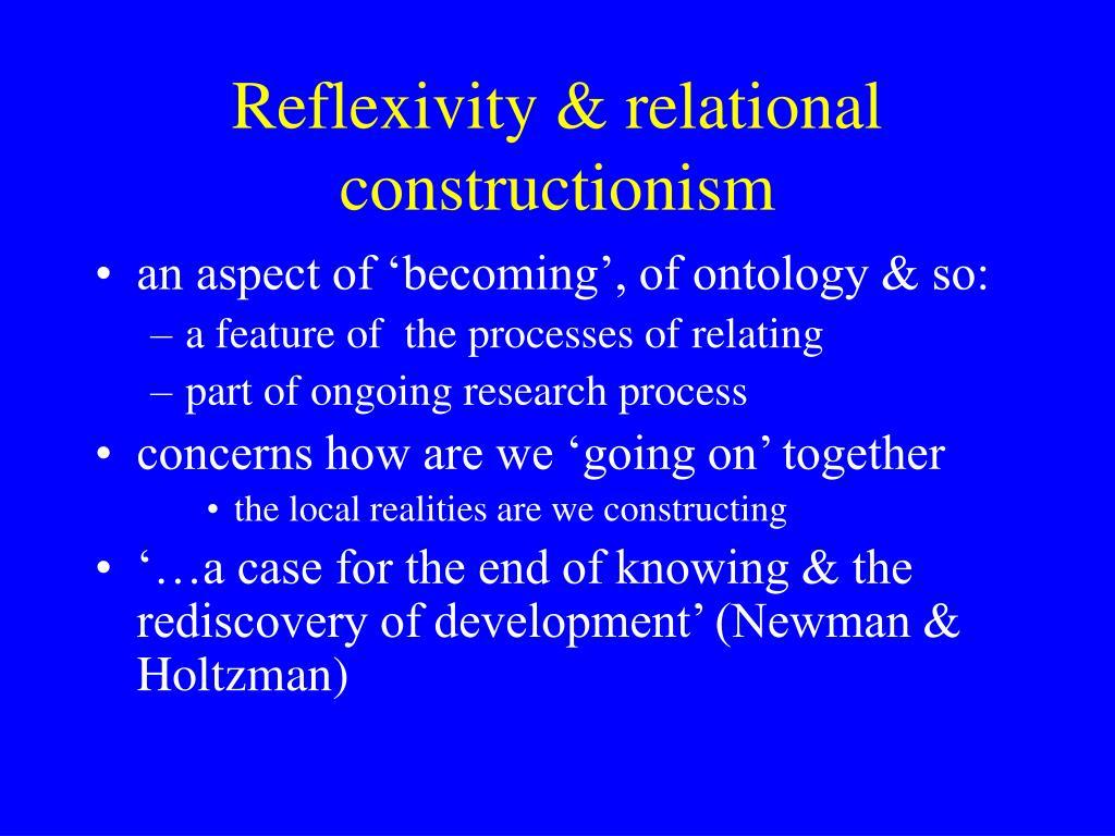 Reflexivity & relational constructionism