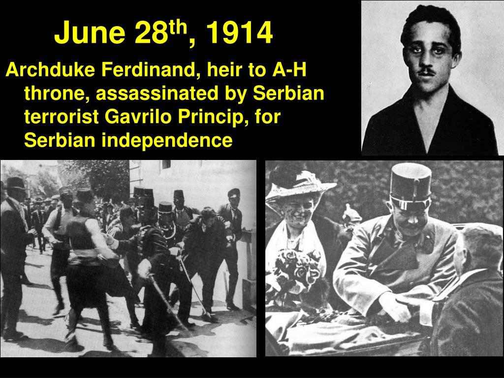 Archduke Ferdinand, heir to A-H throne, assassinated by Serbian terrorist Gavrilo Princip, for Serbian independence