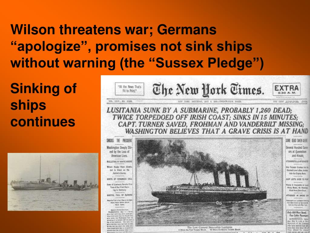 """Wilson threatens war; Germans """"apologize"""", promises not sink ships without warning (the """"Sussex Pledge"""")"""