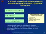 v add on therapy for systolic diastolic hypertension without other compelling indications