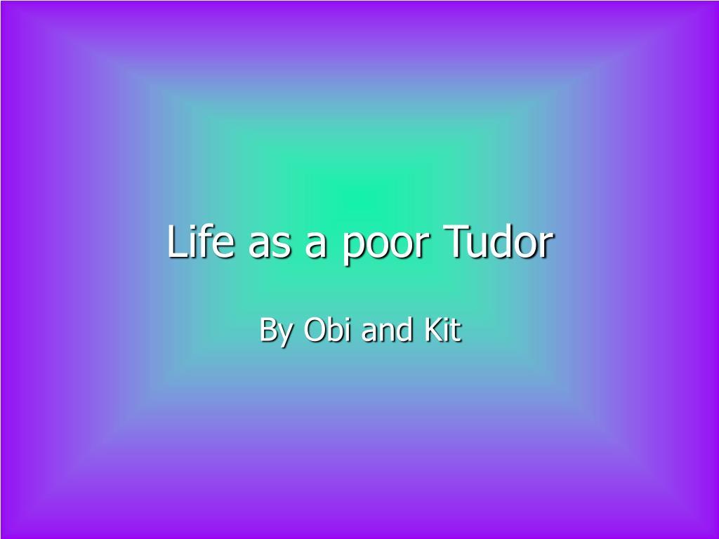 life as a poor tudor