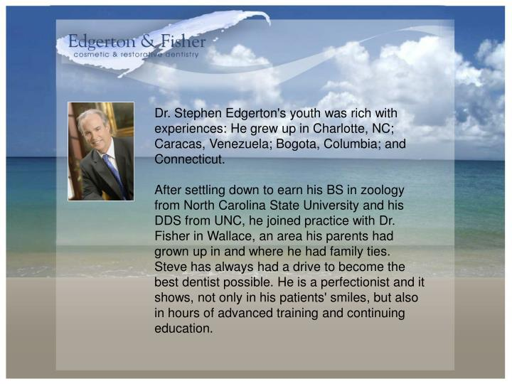 Dr. Stephen Edgerton's youth was rich with experiences: He grew up in Charlotte, NC; Caracas, Venezu...