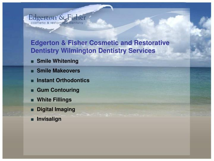 Edgerton & Fisher Cosmetic and Restorative Dentistry Wilmington Dentistry Services
