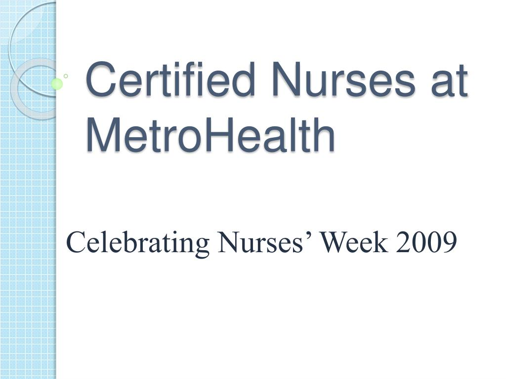 Ppt Certified Nurses At Metrohealth Powerpoint Presentation Id