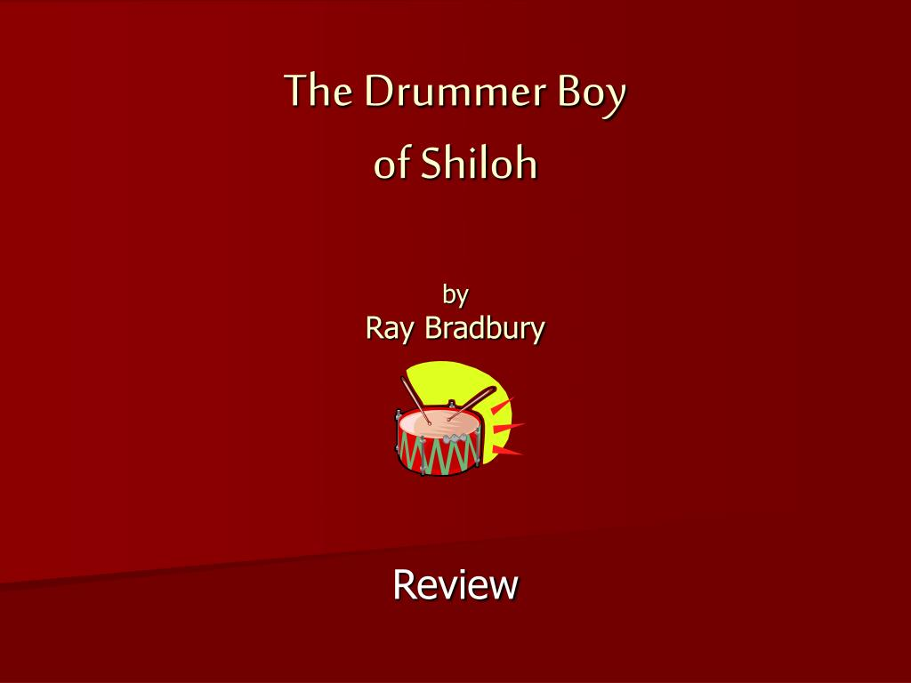 """the drummer boy of shiloh by ray bradbury essay The drummer boy of shiloh ray bradbury how i came to write """"the drummer boy of shiloh"""" ray bradbury comprehension circle the letter of."""