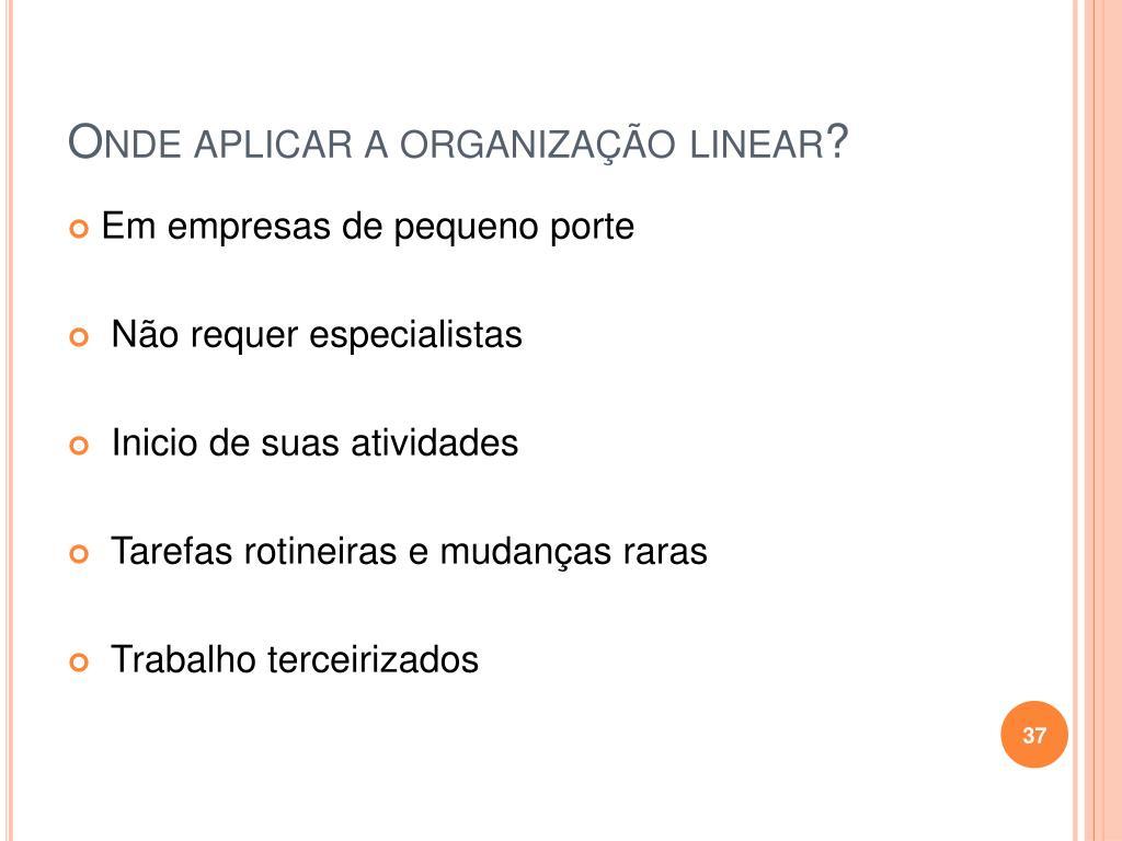 Onde aplicar a organização linear?