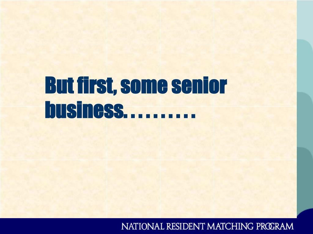 But first, some senior business. . . . . . . . . .