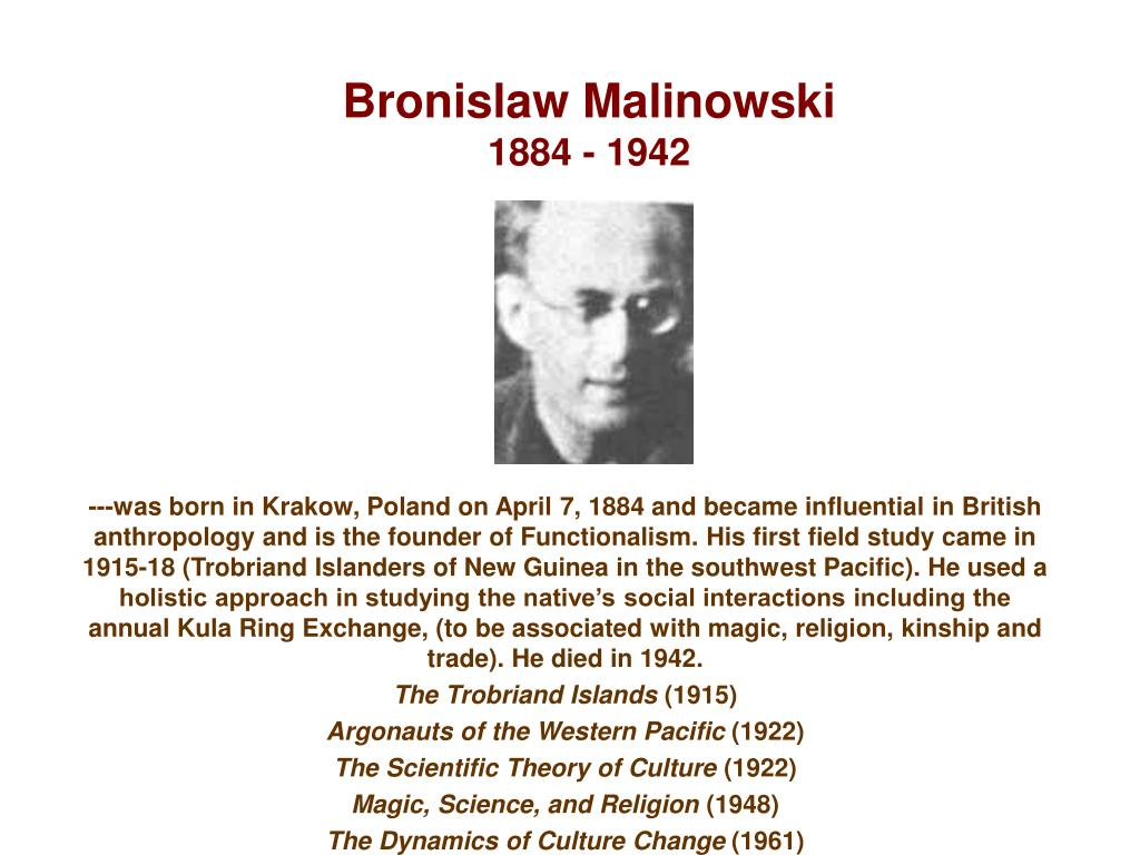 a biography of bronislaw malinowski Works by bronislaw malinowski at faded page (canada) malinowski archive (real audio stream) of bbc radio 4 edition of 'thinking allowed' on malinowski [dead link].