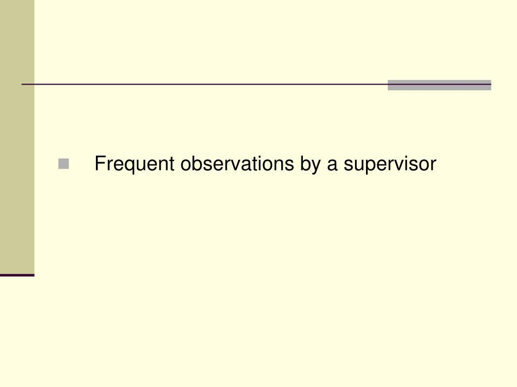 Frequent observations by a supervisor