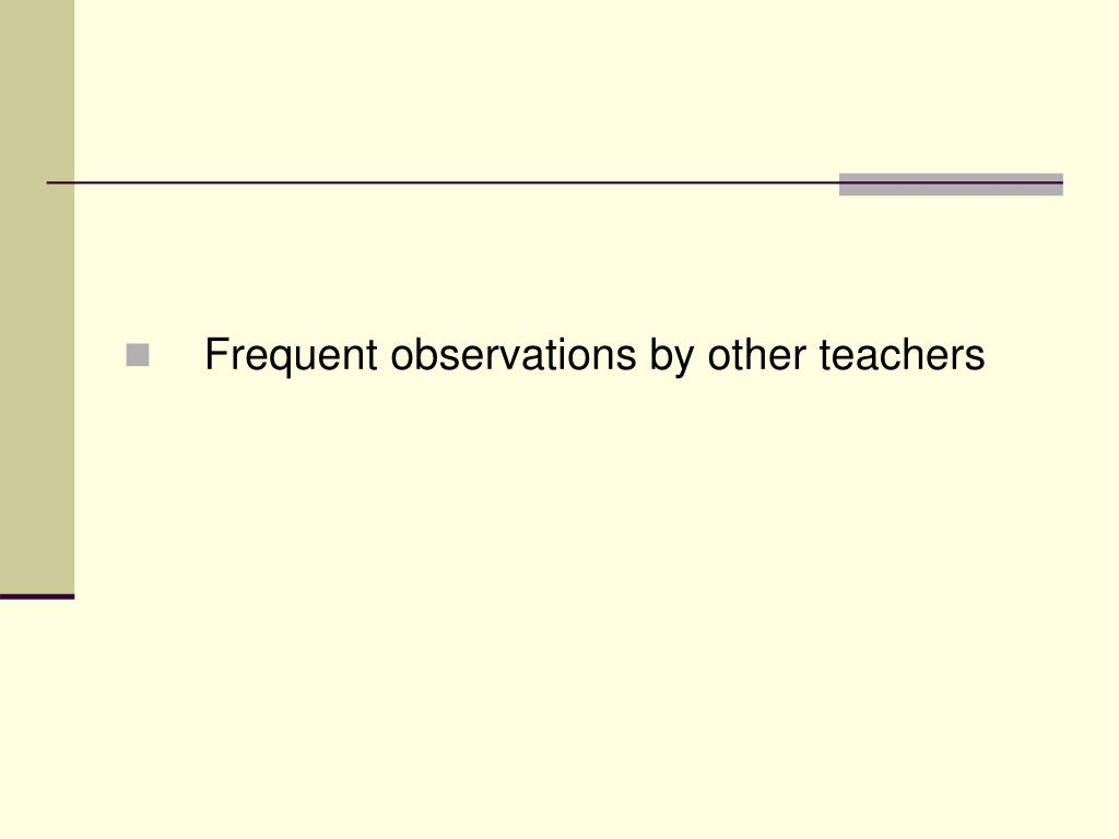 Frequent observations by other teachers