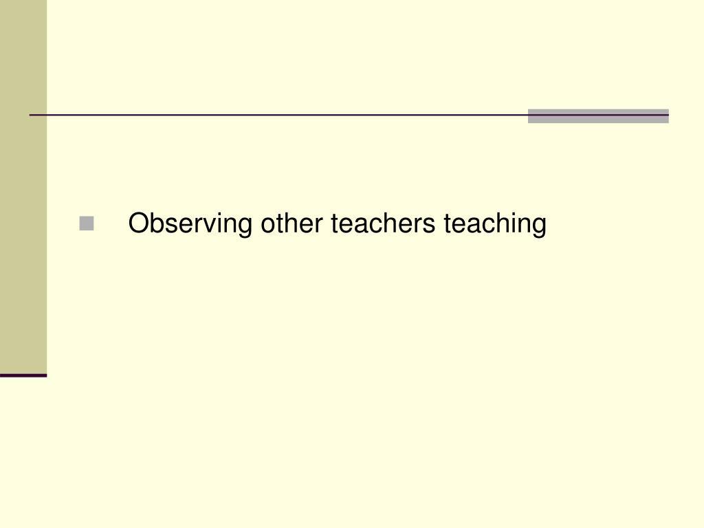 Observing other teachers teaching