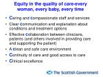 equity in the quality of care every woman every baby every time