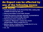 an export can be effected by any of the following means and more
