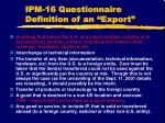 ipm 16 questionnaire definition of an export