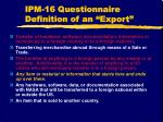 ipm 16 questionnaire definition of an export1