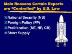 main reasons certain exports are controlled by u s law