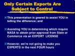 only certain exports are subject to control