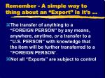 remember a simple way to thing about an export is it s
