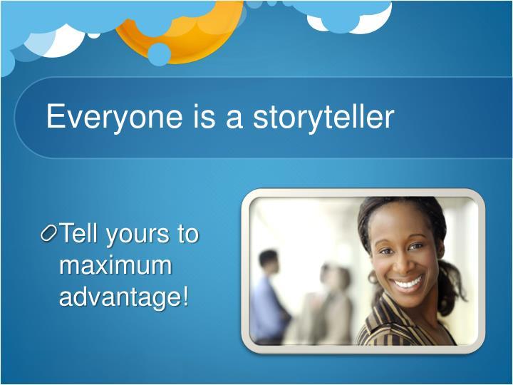 Everyone is a storyteller