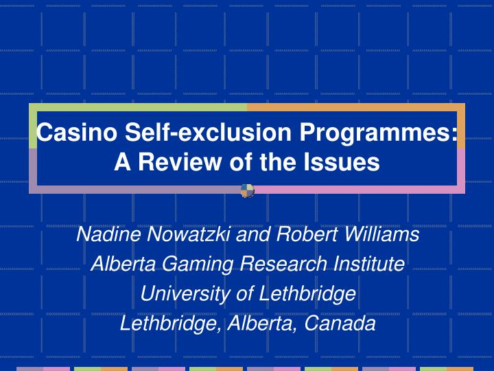 casino self exclusion programmes a review of the issues n.