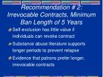 recommendation 2 irrevocable contracts minimum ban length of 5 years