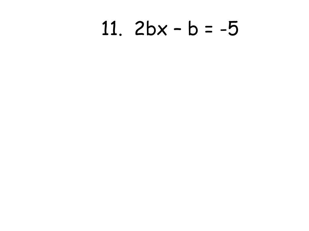 11.  2bx – b = -5