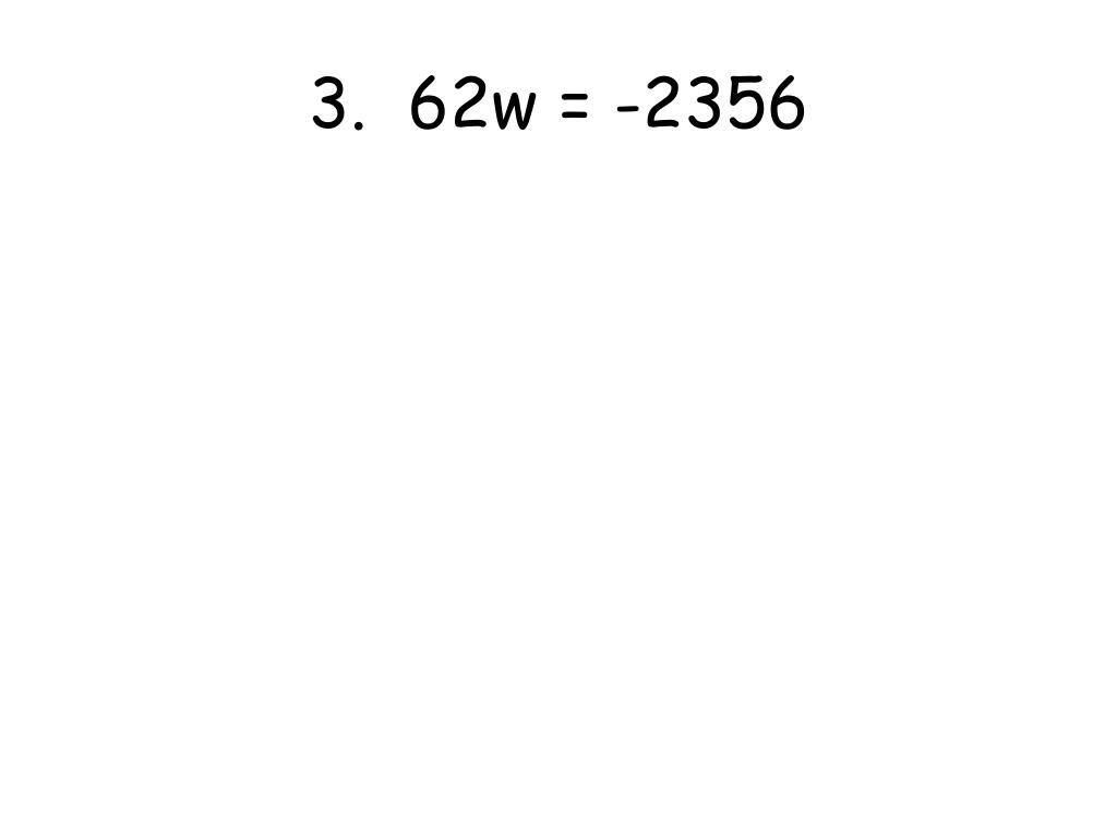 3.  62w = -2356