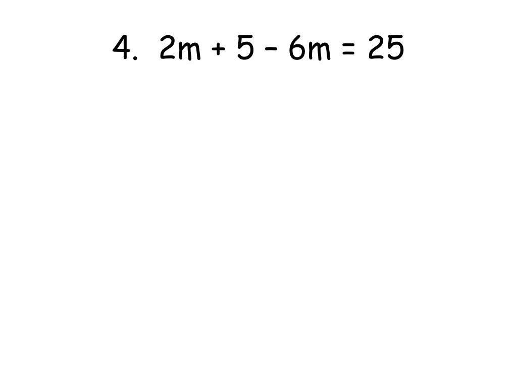 4.  2m + 5 – 6m = 25