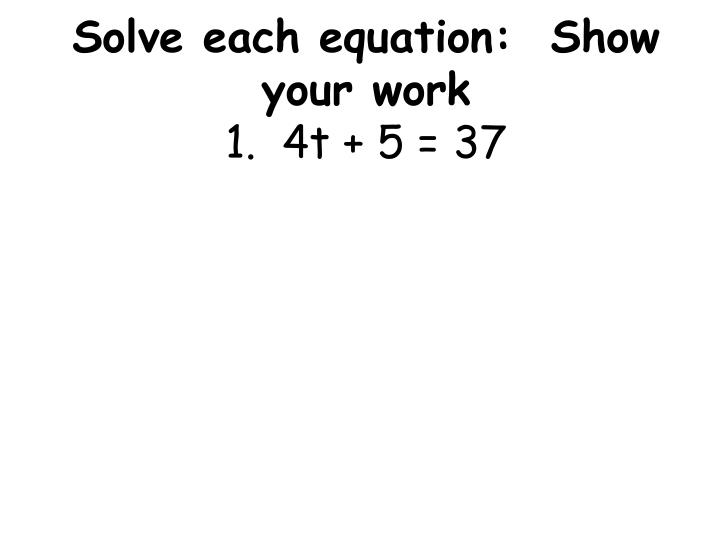 Solve each equation show your work 1 4t 5 37