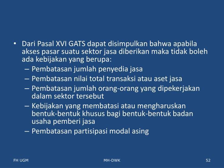 Dari Pasal XVI GATS dapat disimpulkan bahwa apabila akses pasar suatu sektor jasa diberikan maka tidak boleh ada kebijakan yang berupa: