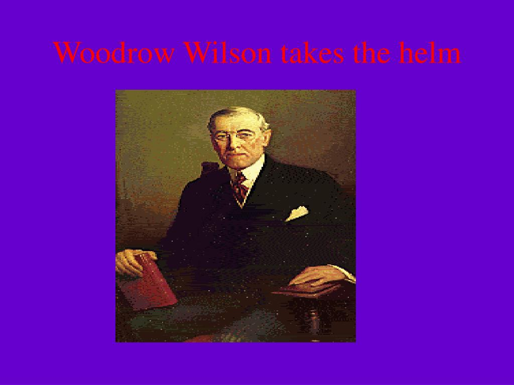 woodrow wilson takes the helm l.