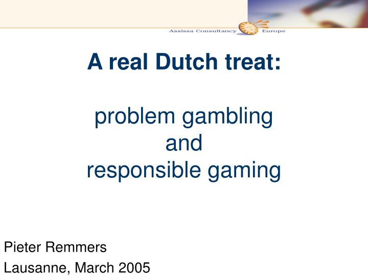 A real dutch treat problem gambling and responsible gaming
