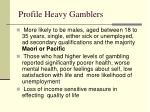 profile heavy gamblers