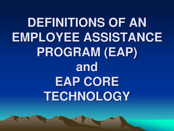 definitions of an employee assistance program eap and eap core technology n.