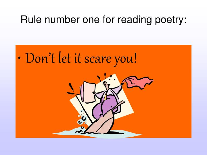 Rule number one for reading poetry