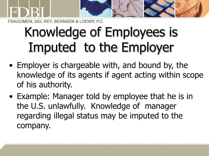 Knowledge of Employees is Imputed  to the Employer