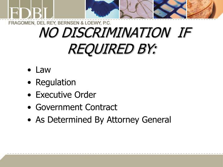 NO DISCRIMINATION  IF REQUIRED BY: