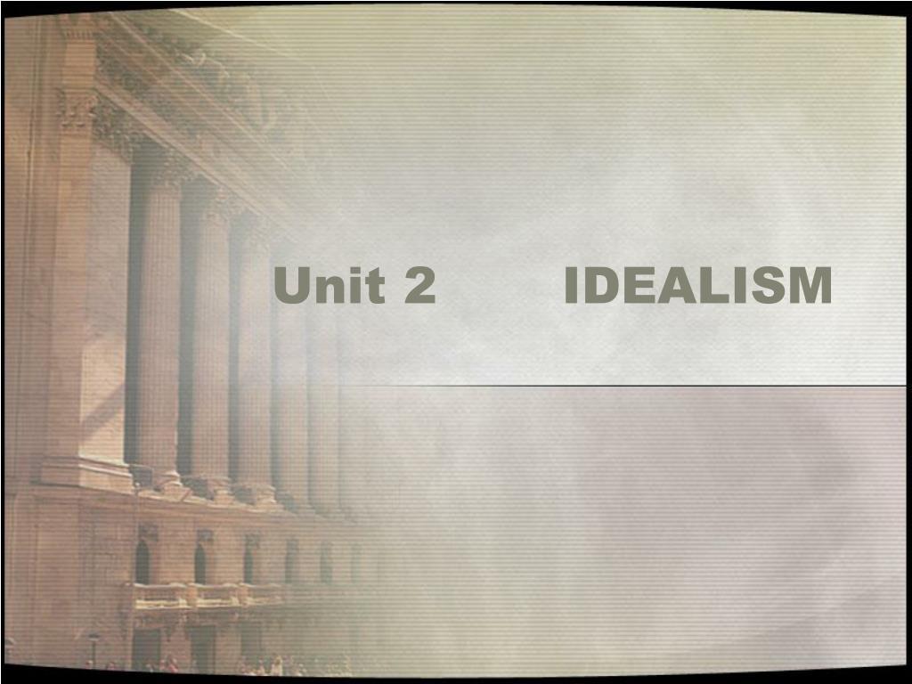unit 2 idealism l.