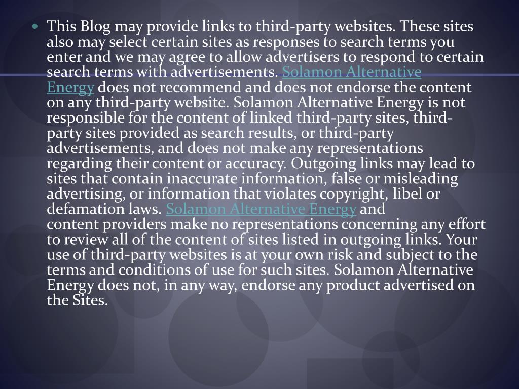 This Blog may provide links to third-party websites. These sites also may select certain sites as responses to search terms you enter and we may agree to allow advertisers to respond to certain search terms with advertisements.