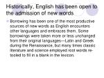 historically english has been open to the admission of new words