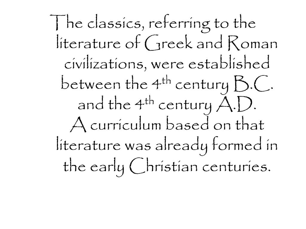 The classics, referring to the literature of Greek and Roman civilizations, were established between the 4