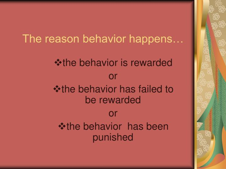 The reason behavior happens…