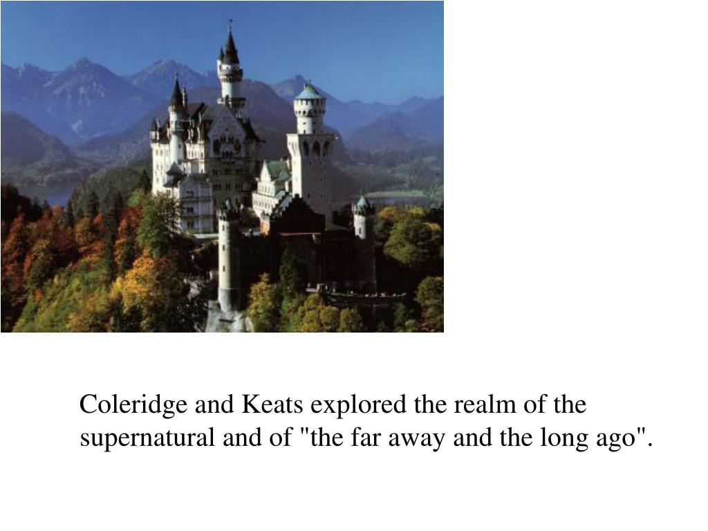 """Coleridge and Keats explored the realm of the supernatural and of """"the far away and the long ago""""."""