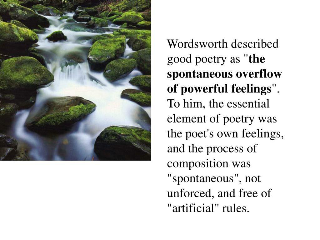 "Wordsworth described good poetry as """