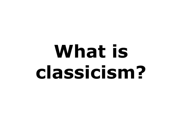 What is classicism?