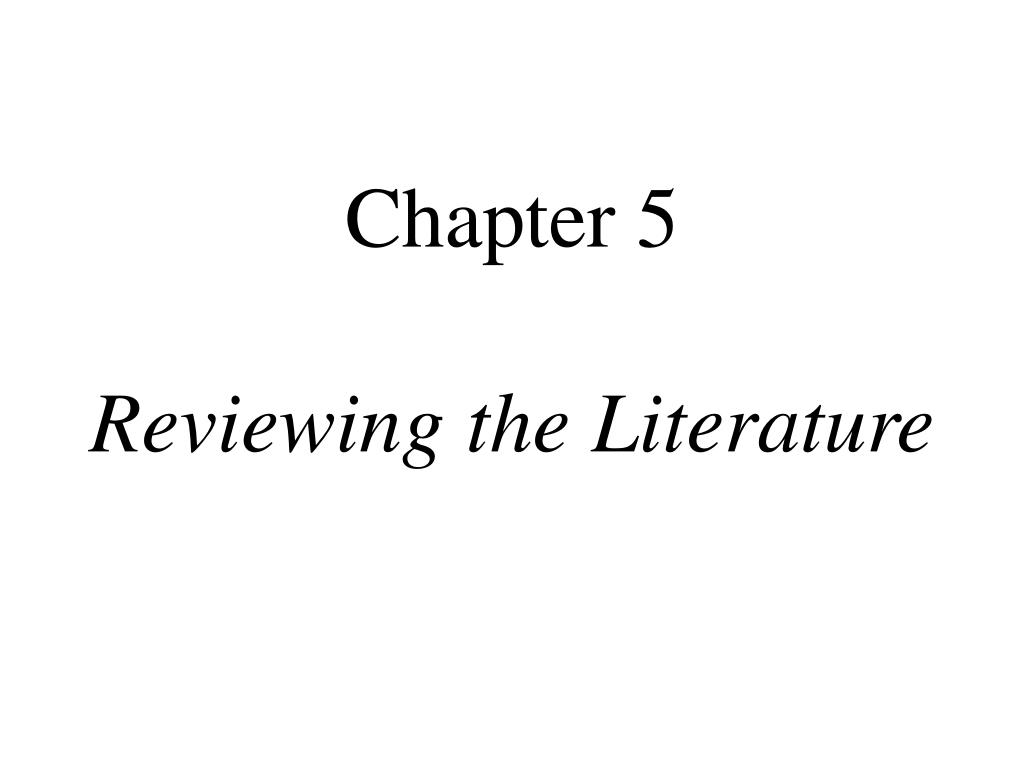 chapter 5 reviewing the literature l.