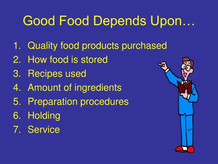 Good food depends upon