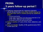 prima 3 years follow up period