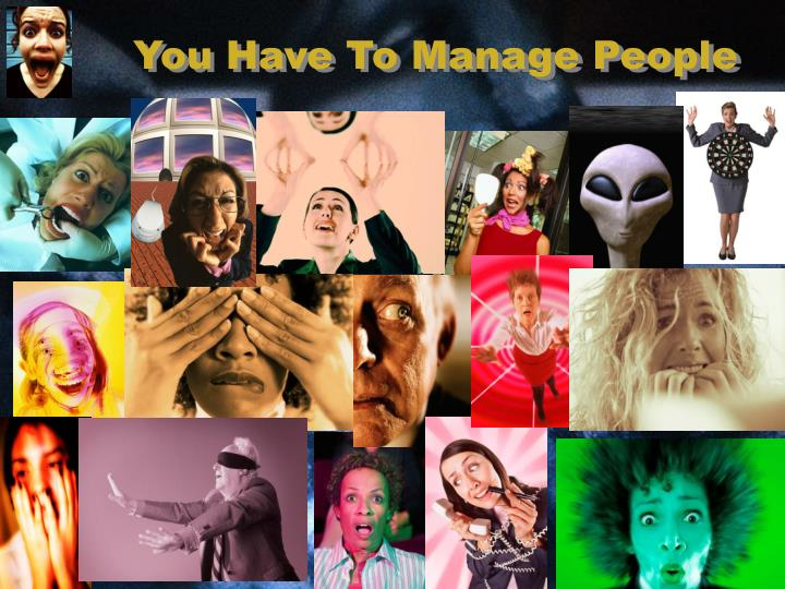 You Have To Manage People