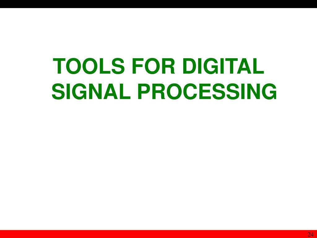 TOOLS FOR DIGITAL SIGNAL PROCESSING